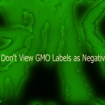 New Study: Consumers Don't View GMO Labels as Negative 'Warnings'